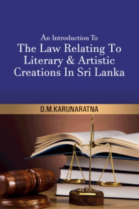 THE LAW RELATING TO LITERARY & ARTISTIC CREATIONS IN SRI LANKA