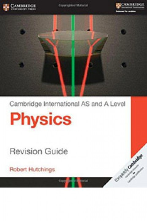 CAMBRIDGE INTERNATIONAL AS AND AL PHYSICS - REVISION GUIDE