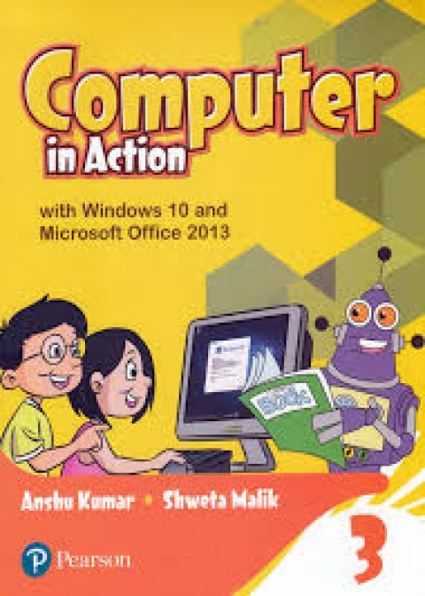COMPUTER IN ACTION 3 - WITH WINDOWS 10 AND MS 2013