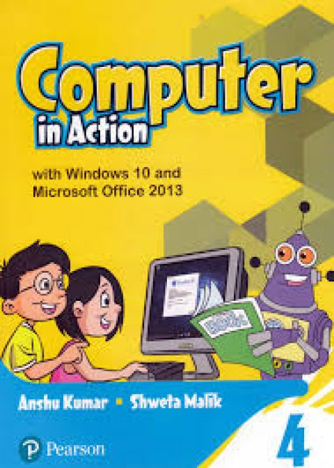 COMPUTER IN ACTION 4 - WITH WINDOWS 10 AND MS 2013