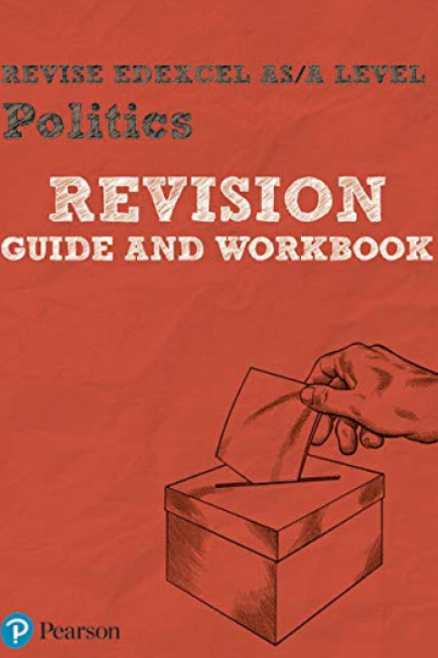 POLITICS REVISION GUIDE AND WORKBOOK A LEVEL