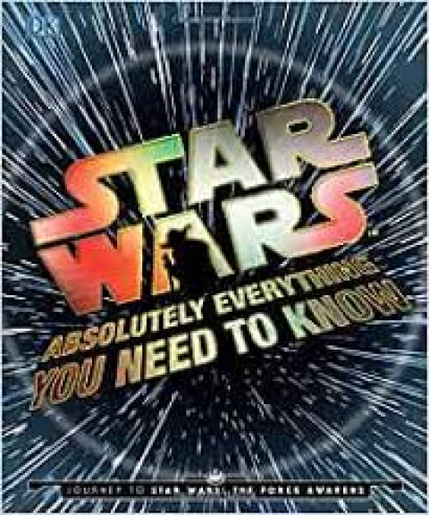 ULTIMATE STAR WARS ABSOLUTELY EVERYTHING YOU NEED